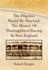 The Pilgrims Would Be Shocked: the History of Thoroughbred Racing in New England - eBook