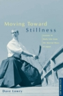Moving Toward Stillness : Lessons in Daily Life from the Martial Ways of Japan - eBook