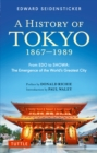 Tokyo from Edo to Showa 1867-1989 : The Emergence of the World's Greatest City - eBook