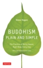 Buddhism Plain and Simple : The Practice of Being Aware Right Now, Every Day - eBook