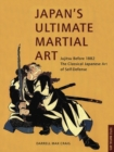 Japan's Ultimate Martial Art : An Insider Looks at the Japanese Martial Arts and Surviving in the Land of Bushido and Zen - eBook