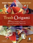 Trash Origami : 25 Paper Folding Projects Reusing Everyday Materials: Includes Origami Book & Downloadable Video Instructions - eBook