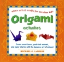 Origami Activities : Create secret boxes, good-luck animals, and paper charms with the Japanese art of origami: Origami Book with 15 Projects - eBook