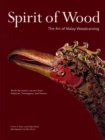 Spirit of Wood : The Art of Malay Woodcarving - eBook