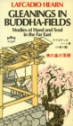 Gleanings in Buddha Field : Studies of Hand and Soul in the Far East - eBook