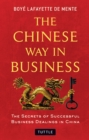 The Chinese Way in Business : The Secrets of Successful Business Dealings in China - eBook