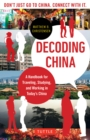 Decoding China : A Handbook for Traveling, Studying, and Working in Today's China - eBook