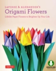 LaFosse & Alexander's Origami Flowers Ebook : Lifelike Paper Flowers to Brighten Up Your Life: Origami Book,with 20 Projects Downloadable Video: Great for Kids & Adults! - eBook