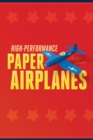 High-Performance Paper Airplanes : 10 Easy-to-Assemble Models: This Paper Airplanes Book is Fun for Kids and Parents! - eBook