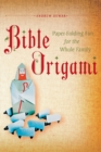Bible Origami : Paper-Folding Fun for the Whole Family!: This Easy Origami Book is Great for Both Kids and Adults - eBook