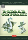 LaFosse & Alexander's Dollar Origami : Convert Your Ordinary Cash into Extraordinary Art!: Origami Book with 20 Projects & Downloadable Instructional Video - eBook