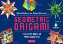 Geometric Origami : The Art of Modular Paper Sculpture: This Kit Contains an Origami Book with Downloadable Instructions: Great for Kids and Adults - eBook