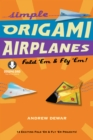 Simple Origami Airplanes : Fold 'Em & Fly 'Em!: Origami  Book with 14 Projects and Downloadable Instructional Video: Great for Kids and Adults - eBook