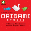 Origami Studio Ebook : 30 Step-by-Step Lessons with an Origami Master: Includes Origami Book with 30 Lessons and Downloadable Video Instructions - eBook