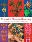 Fun with Chinese Knotting : Making Your Own Fashion Accessories & Accents - eBook