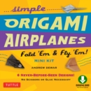 Simple Origami Airplanes Mini Kit Ebook : Fold 'Em & Fly 'Em!: Origami  Book with 6 Projects and Downloadable Instructional Video: Great for Kids and Adults - eBook