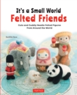 It's a Small World Felted Friends : Cute and Cuddly Needle Felted Figures from Around the World - eBook