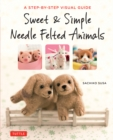 Sweet & Simple Needle Felted Animals : A Step-By-Step Visual Guide - eBook