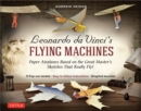 Leonardo da Vinci's Flying Machines Ebook : Paper Airplanes Based on the Great Master's Sketches - That Really Fly! (13 Printable projects; Easy-to-follow instructions) - eBook