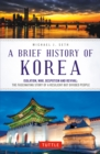 A Brief History of Korea : Isolation, War, Despotism and Revival: The Fascinating Story of a Resilient But Divided People - eBook