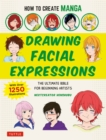 How to Create Manga: Drawing Facial Expressions : The Ultimate Bible for Beginning Artists, with over 1,250 Illustrations - eBook