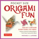 Pocket Size Origami Fun Kit : Contains Everything You Need to Make 7 Exciting Paper Models - eBook