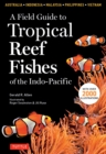 A Field Guide to Tropical Reef Fishes of the Indo-Pacific : Covers 1,670 Species in Australia, Indonesia, Malaysia, Vietnam and the Philippines (with 2,000 illustrations) - eBook