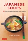 Japanese Soups : 66 Nourishing Broths, Stews and Hotpots