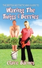 The British Aestheticians Guide to Waxing the Twigs & Berries - eBook