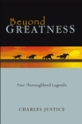 Beyond Greatness : Four Thoroughbred Legends - eBook