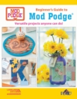 Beginner's Guide to Mod Podge : Versatile Projects Anyone Can Do! - Book