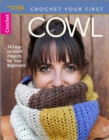 Crochet Your First Cowl : 14 Easy-to-Stitch Projects for True Beginners - Book