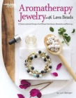 Aromatherapy Jewelry with Lava Beads : 15 Scent-sational Designs for Diffuser Necklaces, Bracelets and Earrings - Book