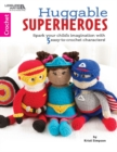 Huggable Super-Heros : Spark your child's imagination with 10 easy-to-crochet characters! - Book