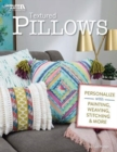 Textured Pillows : Personalize with Painting, Weaving, Stitching & More - Book