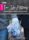 Fair Isle Mittens : Beautiful Designs Including Super Comfy Linings - Book