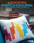 Modern Patchwork : 12 Fresh Patterns To Inspire Your Creativity - Book