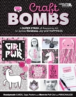 Craft Bombs : A Super Stash of Awesome Art to Spread Kindness, Joy and Happiness - Book