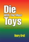 Die with the Most Toys : Stuff You Didn't Learn in School - eBook