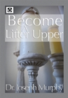 Become a Lifter-Upper : Become a Lifter-Upper - eBook