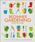 Beginner Gardening Step by Step : A Visual Guide to Yard and Garden Basics - Book