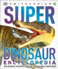 Super Dinosaur Encyclopedia : The Biggest, Fastest, Coolest Prehistoric Creatures - Book