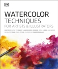 Watercolor Techniques for Artists and Illustrators : Learn How to Paint Landscapes, People, Still Lifes, and More. - Book