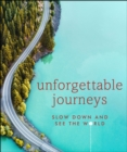 Unforgettable Journeys : Slow Down and See the World - Book