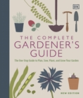 The Complete Gardener's Guide : The One-Stop Guide to Plan, Sow, Plant, and Grow Your Garden - Book