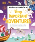 My Encyclopedia of Very Important Adventures : For little learners who love exciting journeys and incredible discoveries - Book