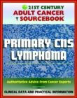 21st Century Adult Cancer Sourcebook: Primary CNS Lymphoma - Clinical Data for Patients, Families, and Physicians - eBook