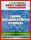 21st Century Adult Cancer Sourcebook: Chronic Myeloproliferative Disorders (Polycythemia Vera, Myelofibrosis, Thrombocythemia, CML) - Clinical Data for Patients, Families, and Physicians - eBook