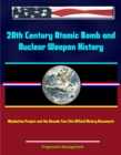 20th Century Atomic Bomb and Nuclear Weapon History: Manhattan Project and the Nevada Test Site Official History Documents - eBook
