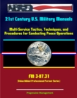 21st Century U.S. Military Manuals: Multi-Service Tactics, Techniques, and Procedures for Conducting Peace Operations - FM 3-07.31 (Value-Added Professional Format Series) - eBook